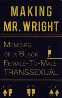 """Making Mr. Wright"" Memoirs of a Black Female-to-Male Transsexual"